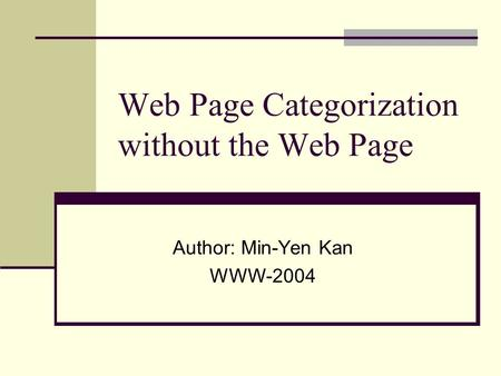 Web Page Categorization without the Web Page Author: Min-Yen Kan WWW-2004.