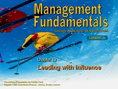 PowerPoint Presentation by Charlie Cook Leading with Influence Chapter 13 Copyright © 2003 South-Western/Thomson Learning. All rights reserved.