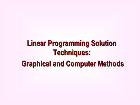 Linear Programming Solution Techniques: Graphical and Computer Methods