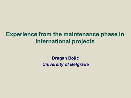 Dragan Bojić University of Belgrade Experience from the maintenance phase in international projects.