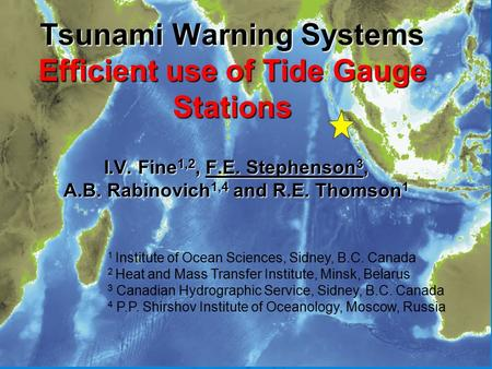 Tsunami Warning Systems Efficient use of Tide Gauge Stations I.V. Fine 1,2, F.E. Stephenson 3, A.B. Rabinovich 1,4 and R.E. Thomson 1 1 Institute of Ocean.