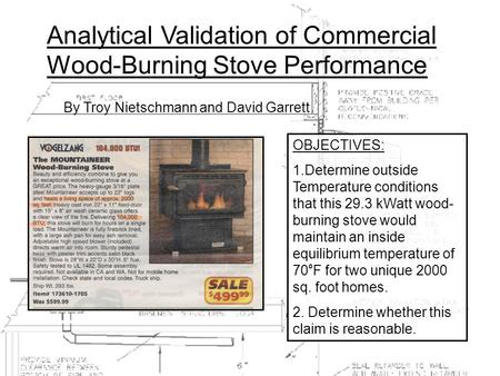 Analytical Validation of Commercial Wood-Burning Stove Performance By Troy Nietschmann and David Garrett OBJECTIVES: 1.Determine outside Temperature conditions.