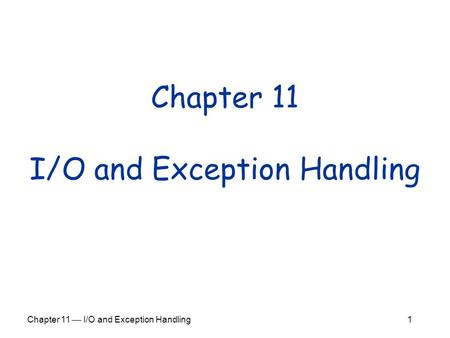 Chapter 11  I/O and Exception Handling 1 Chapter 11 I/O and Exception Handling.