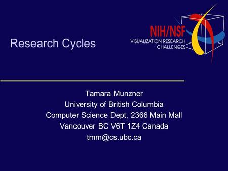 Research Cycles Tamara Munzner University of British Columbia Computer Science Dept, 2366 Main Mall Vancouver BC V6T 1Z4 Canada