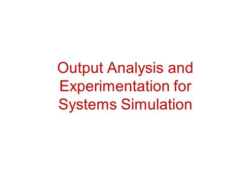 Output Analysis and Experimentation for Systems Simulation.