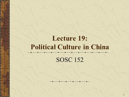 1 Lecture 19: Political Culture in China SOSC 152.
