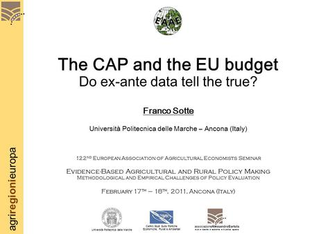 Agriregionieuropa The CAP and the EU budget Do ex-ante data tell the true? Franco Sotte Università Politecnica delle Marche – Ancona (Italy) 122 nd European.