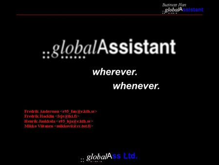 "Whenever. wherever.. Concept "" globalAssistant is a personal digital assistant (PDA) with communication and positioning facilities"" Simplicity to the."