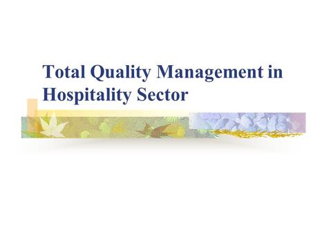 tqm in hotel But is the outcome of a tqm programme 'in synch' with its appealing rhetoric  this hotel case study of tqm practice offers insights into the problems which can .