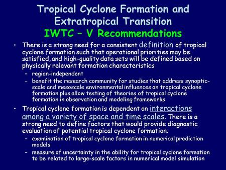 Tropical Cyclone Formation and Extratropical Transition IWTC – V Recommendations There is a strong need for a consistent definition of tropical cyclone.