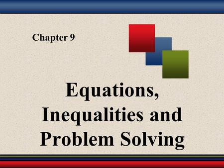 Chapter 9 Equations, Inequalities and Problem Solving.