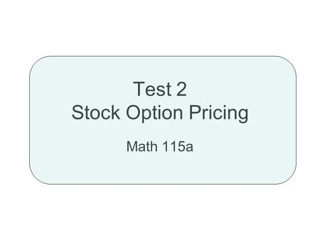 Test 2 Stock Option Pricing