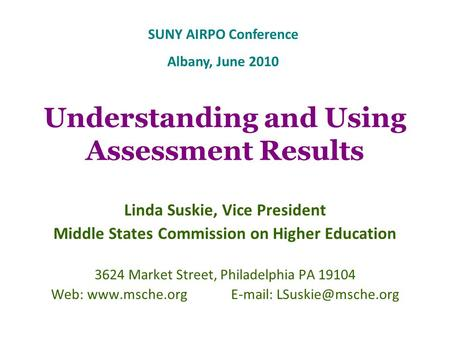 Understanding and Using Assessment Results Linda Suskie, Vice President Middle States Commission on Higher Education 3624 Market Street, Philadelphia PA.