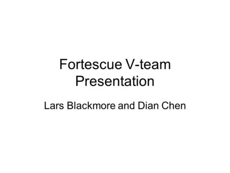 Fortescue V-team Presentation Lars Blackmore and Dian Chen.