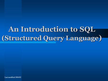 Last modified 2004/02 An Introduction to SQL (Structured Query Language )