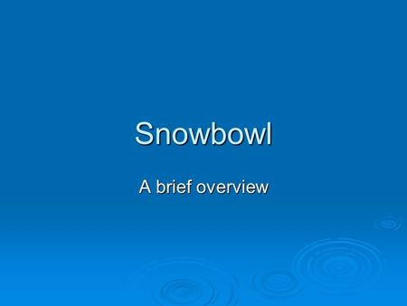Snowbowl A brief overview. The controversy over snowmaking.