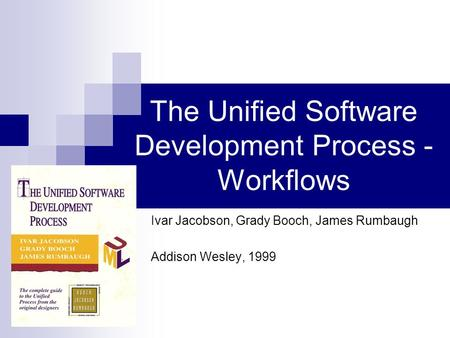 The Unified Software Development Process - Workflows Ivar Jacobson, Grady Booch, James Rumbaugh Addison Wesley, 1999.