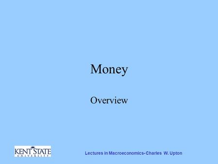 Lectures in Macroeconomics- Charles W. Upton Money Overview.