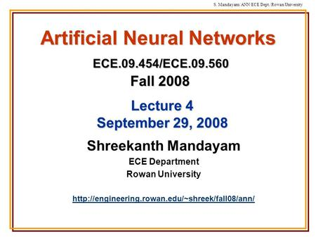 S. Mandayam/ ANN/ECE Dept./Rowan University Artificial Neural Networks ECE.09.454/ECE.09.560 Fall 2008 Shreekanth Mandayam ECE Department Rowan University.