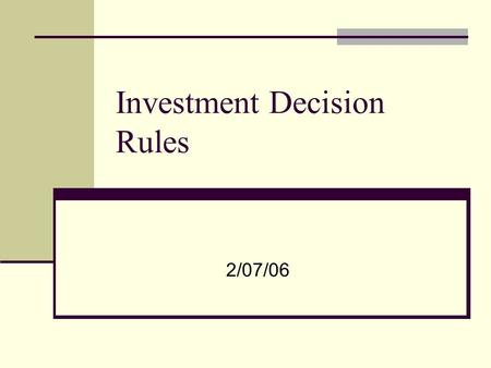 Investment Decision Rules 2/07/06. Investment decision revisited Acceptable projects are those that yield a return greater than the minimum acceptable.