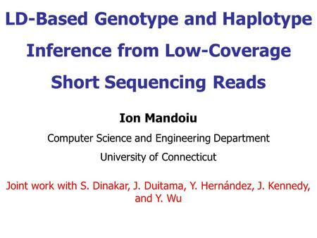 LD-Based Genotype and Haplotype Inference from Low-Coverage Short Sequencing Reads Ion Mandoiu Computer Science and Engineering Department University of.