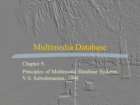 Multimedia Database Chapter 9, Principles of Multimedia Database Systems. V.S. Subrahmanian, 1998.
