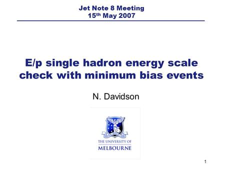1 N. Davidson E/p single hadron energy scale check with minimum bias events Jet Note 8 Meeting 15 th May 2007.