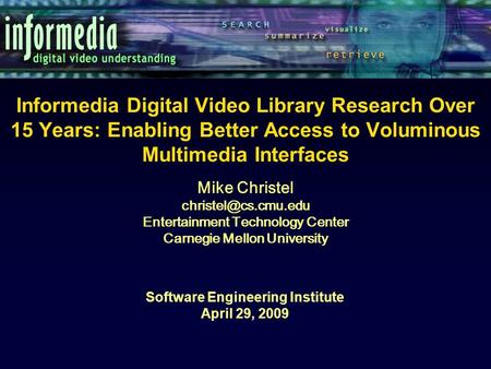 Informedia Digital Video Library Research Over 15 Years: Enabling Better Access to Voluminous Multimedia Interfaces Software Engineering Institute April.