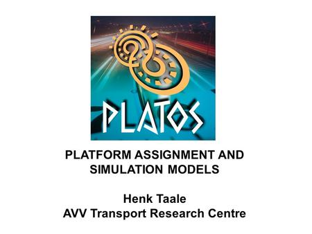 PLATFORM ASSIGNMENT AND SIMULATION MODELS Henk Taale AVV Transport Research Centre.