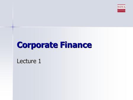 Corporate Finance Lecture 1. Topics Change of schedule: Change of schedule: –Fridays from 18:30 – 19:50 to 11:00 – 12:20 Practical information about this.