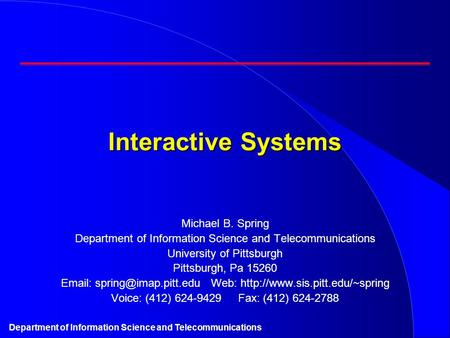 Department of Information Science and Telecommunications Interactive Systems Michael B. Spring Department of Information Science and Telecommunications.