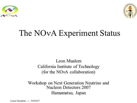Leon Mualem — NNN07 The NO A Experiment Status Leon Mualem California Institute of Technology (for the NO A collaboration) Workshop on Next Generation.