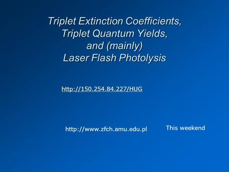 Triplet Extinction Coefficients, Triplet Quantum Yields, and (mainly) Laser Flash Photolysis   This.