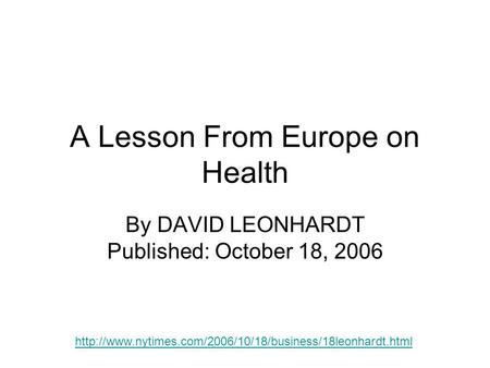 A Lesson From Europe on Health By DAVID LEONHARDT Published: October 18, 2006