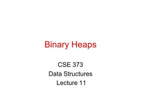Binary Heaps CSE 373 Data Structures Lecture 11. 2/5/03Binary Heaps - Lecture 112 Readings Reading ›Sections 6.1-6.4.