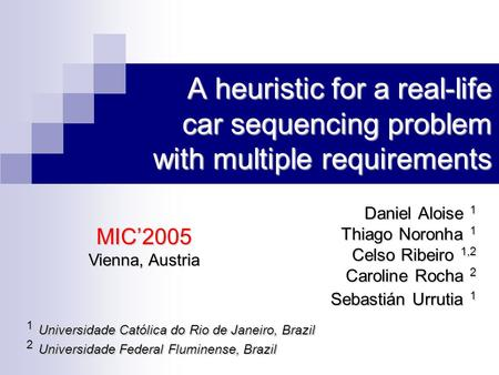 A heuristic for a real-life car sequencing problem with multiple requirements Daniel Aloise 1 Thiago Noronha 1 Celso Ribeiro 1,2 Caroline Rocha 2 Sebastián.