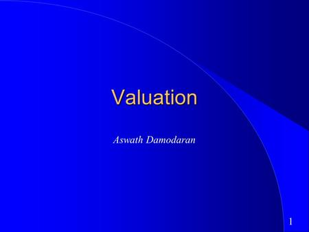 1 Valuation Aswath Damodaran. 2 First Principles Invest in projects that yield a return greater than the minimum acceptable hurdle rate. –The hurdle rate.