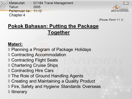 Matakuliah : G1184 Travel Management Tahun : 2005 Pertemuan ke-: 11-12 Chapter 4 (Power Point 11.1) Pokok Bahasan: Putting the Package Together Materi: