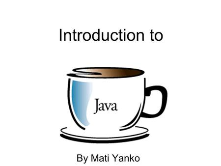 Introduction to By Mati Yanko. Primary Goals of Java Portable Secured Object Oriented.