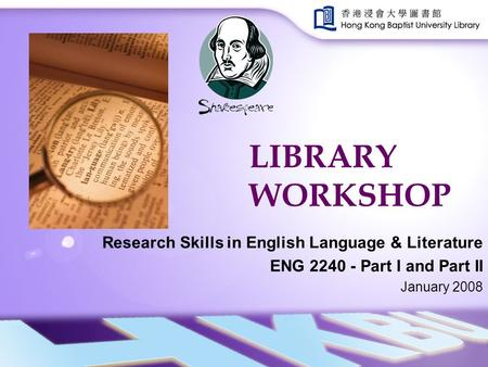 LIBRARY WORKSHOP Research Skills in English Language & Literature ENG 2240 - Part I and Part II January 2008.