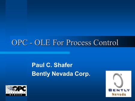 OPC - OLE For Process Control Paul C. Shafer Bently Nevada Corp.