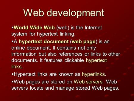 Web development  World Wide Web (web) is the Internet system for hypertext linking.  A hypertext document (web page) is an online document. It contains.