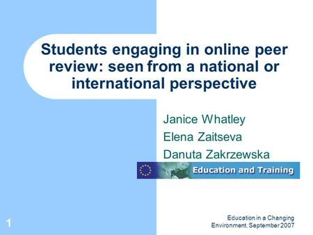 Education in a Changing Environment, September 2007 1 Students engaging in online peer review: seen from a national or international perspective Janice.