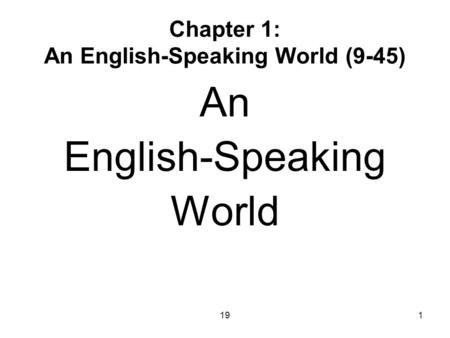 191 Chapter 1: An English-Speaking World (9-45) An English-Speaking World.
