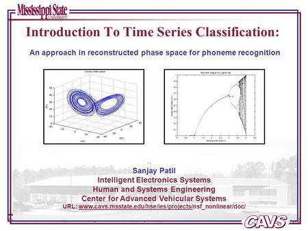 Page 0 of 8 Time Series Classification – phoneme recognition in reconstructed phase space Sanjay Patil Intelligent Electronics Systems Human and Systems.