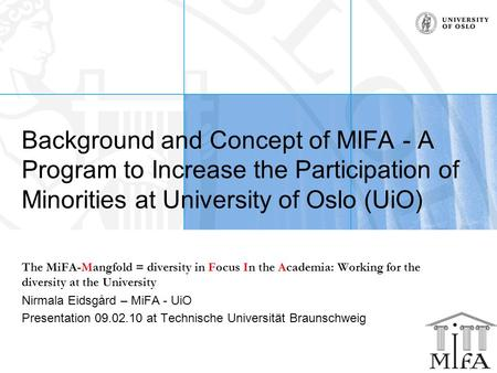 Background and Concept of MIFA - A Program to Increase the Participation of Minorities at University of Oslo (UiO) The MiFA-Mangfold = diversity in Focus.