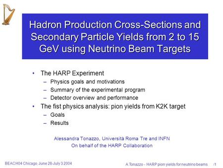 BEACH04 Chicago, June 28-July 3 2004 A.Tonazzo - HARP pion yields for neutrino beams/1 Hadron Production Cross-Sections and Secondary Particle Yields from.