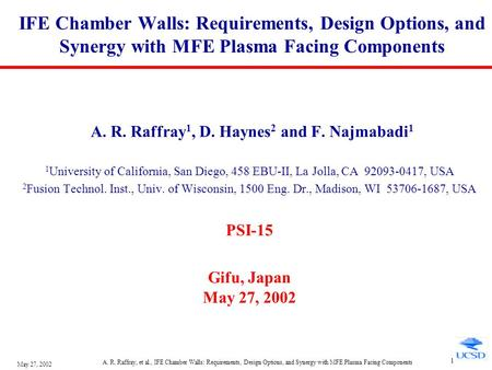 May 27, 2002 A. R. Raffray, et al., IFE Chamber Walls: Requirements, Design Options, and Synergy with MFE Plasma Facing Components 1 IFE Chamber Walls: