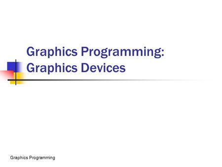 Java ThreadsGraphics Programming Graphics Programming: Graphics Devices.