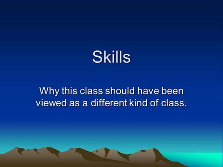 Skills Why this class should have been viewed as a different kind of class.